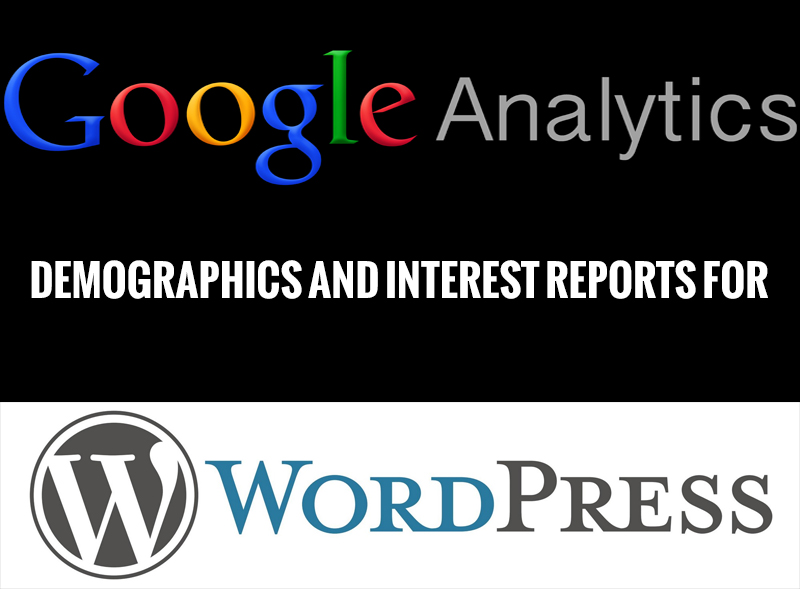 How To Enable Google Analytics Demographics And Interest Reports In WordPress